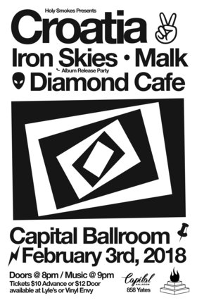 CROATIA, Iron Skies, MALK, Diamond Cafe @ Capital Ballroom Feb 3 2018 - Jan 22nd @ Capital Ballroom
