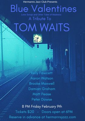 A Blue Valentines Tom Waits Tribute: Kelly Fawcett Aaron Watson Brooke Maxwell Damian Graham Peter Dowse @ Hermann