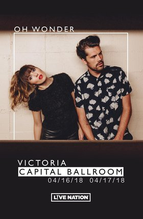 Oh Wonder, Astronomyy @ Capital Ballroom Apr 17 2018 - Dec 19th @ Capital Ballroom