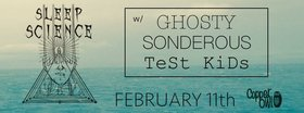 .: SLEEP SCIENCE, Ghosty,  Sonderous, test kids @ Copper Owl Feb 11 2018 - Feb 23rd @ Copper Owl
