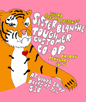 Sister Blanche, TOUGH CUSTOMER, Co-op @ Vinyl Envy Feb 16 2018 - Feb 22nd @ Vinyl Envy
