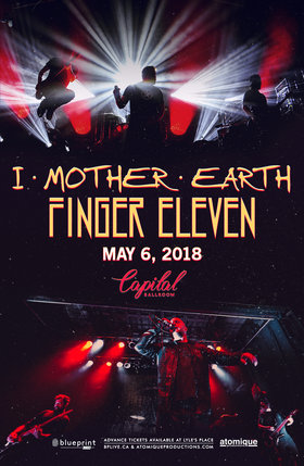 Finger Eleven, I Mother Earth @ Capital Ballroom May 6 2018 - Jan 15th @ Capital Ballroom