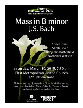JS Bach MASS IN B minor: Victoria Philharmonic Choir, Anne Grimm, Nathaniel Watson, Benjamin Butterfield, Sarah Fryer, Merrie Klazek, Soile Stratkauskas , Katrina Russell , David Stratkauskas , Peter Butterfield @ First Metropolitan United Church Mar 10 2018 - Dec 11th @ First Metropolitan United Church