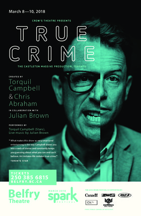 True Crime: Torquil Campbell, Chris Abraham, Julian Brown @ Belfry Theatre Mar 10 2018 - Dec 11th @ Belfry Theatre