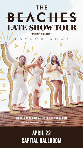 Late Show Tour: The Beaches, Taylor Knox  @ Capital Ballroom Apr 22 2018 - Dec 19th @ Capital Ballroom