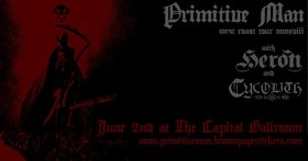 Primitive Man, Heron, Cycolith @ Capital Ballroom Jun 2 2018 - Jan 15th @ Capital Ballroom