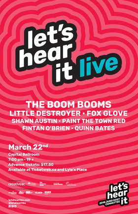 Let's Hear It Live: The Boom Booms, Little Destroyer, Fox Glove, Shawn Austin, Paint The Town Red, Fintan O'brien, Quarterback (Quinn Bates) @ Capital Ballroom Mar 22 2018 - Jul 21st @ Capital Ballroom