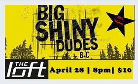 Big Shiny Dudes BC @ The Loft (Victoria) Apr 28 2018 - Dec 13th @ The Loft (Victoria)