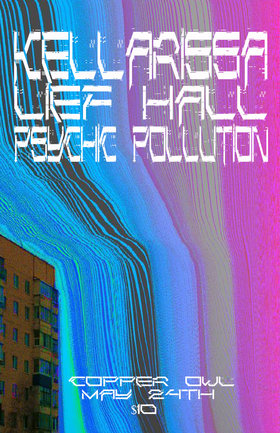 .: Kellarissa, Lief Hall, Psychic Pollution @ Copper Owl May 24 2018 - Jan 15th @ Copper Owl
