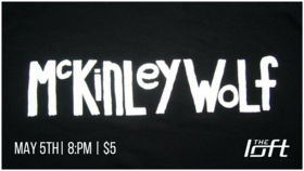 McKinley Wolf @ The Loft (Victoria) May 5 2018 - Jan 18th @ The Loft (Victoria)