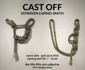 Estraven Lupino Smith: CAST OFF @ the fifty fifty arts collective Mar 26 2018 - Dec 18th @ the fifty fifty arts collective