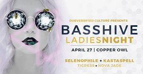 Bass Hive - Ladies Night: Novajade, TigRess, KASTASPELL , Selenophile @ Copper Owl Apr 27 2018 - Dec 13th @ Copper Owl