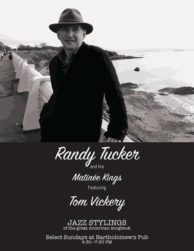 Songs from the great American song book: Randy Tucker & his Matinee Kings @ Bartholomews Pub May 6 2018 - Jan 15th @ Bartholomews Pub