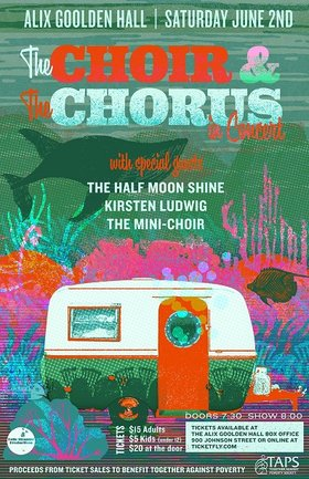 Choir & Chorus in Concert with Guests: Kirsten Ludwig, The Half Moon Shine @ Alix Goolden Performance Hall Jun 2 2018 - Mar 23rd @ Alix Goolden Performance Hall