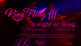 King Fling III: A Night Of Drag @ Capital Ballroom May 26 2018 - Feb 19th @ Capital Ballroom