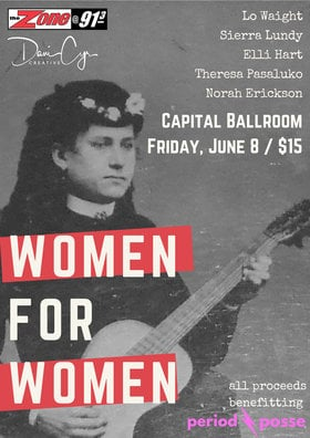 Women for Women Showcase: Elli Hart, Sierra Lundy, Lo Waight, Theresa Pasaluko, Norah Erickson @ Capital Ballroom Jun 8 2018 - Mar 25th @ Capital Ballroom