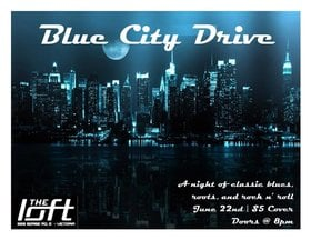 Blue City Drive: Blue City Drive @ The Loft (Victoria) Jun 22 2018 - Mar 23rd @ The Loft (Victoria)