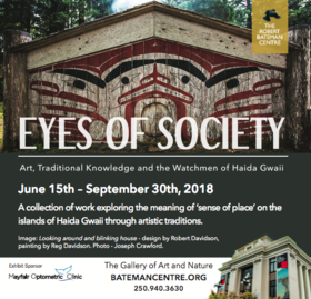Eyes of Society: Art, Traditional Knowledge, and the Watchmen of Haida Gwaii: April White, Anja Karisik, Sophie Lavoie, Jim Hart, Gwaai Edenshaw, Jaalen Edenshaw, Gary Landon, Andrew Sookrah, W. David Ward, Robert Bateman @ The Robert Bateman Centre Jun 15 2018 - Dec 11th @ The Robert Bateman Centre