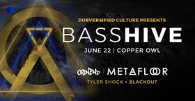 Bass Hive featuring: MetaFloor , OpenEnd, Blackout , Tyler Shock @ Copper Owl Jun 22 2018 - Dec 9th @ Copper Owl
