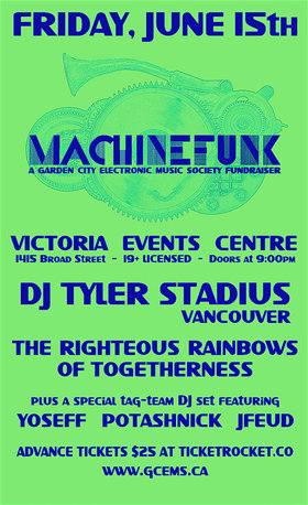 Machinefunk: The Righteous Rainbows of Togetherness, DJ Tyler Stadius, Yoseff Samchuk, J Feud @ Victoria Event Centre Jun 15 2018 - Mar 22nd @ Victoria Event Centre