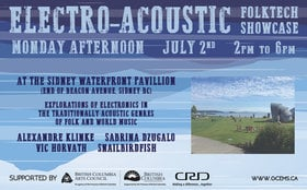 Electro-Acoustic:  Folk Tech Showcase: Alexandre Klinke, Sabrina Dzugalo, Vic Horvath, Snailbirdfish @ Sidney Waterfront Pavillion (end of Beacon Ave in Sidney BC) Jul 2 2018 - Dec 13th @ Sidney Waterfront Pavillion (end of Beacon Ave in Sidney BC)