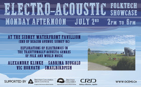 Electro-Acoustic:  Folk Tech Showcase: Alexandre Klinke, Sabrina Dzugalo, Vic Horvath, Snailbirdfish @ Sidney Waterfront Pavillion (end of Beacon Ave in Sidney BC) Jul 2 2018 - Mar 23rd @ Sidney Waterfront Pavillion (end of Beacon Ave in Sidney BC)