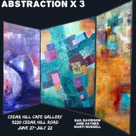 Abstraction X 3: June Haynes, Gail Davidson, Marti Mussell @ Cedar Hill Cafe Gallery Jun 27 2018 - Dec 9th @ Cedar Hill Cafe Gallery