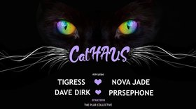 CatHaus: TigRess, Novajade, Dave Dirk, Prrsephone @ Copper Owl Jul 7 2018 - Mar 23rd @ Copper Owl