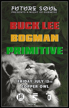 Future Soul presents: Buck Lee, Bogman, Primitive @ Copper Owl Jul 13 2018 - Dec 15th @ Copper Owl