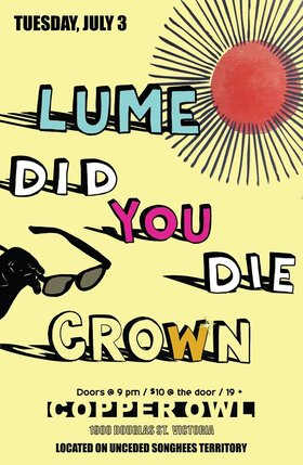 Lume, C.R.O.W.N., Did You Die @ Copper Owl Jul 3 2018 - Mar 26th @ Copper Owl