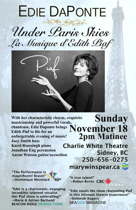 Under Paris Skies: La Musique d'Edith Piaf: Edie DaPonte, Jonathan Eng , Karel Roessingh, Joey Smith, Aaron Watson @ Charlie White Theatre Nov 18 2018 - Mar 18th @ Charlie White Theatre