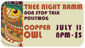 Thee Night Bamm, Non Stop Talk, Pollywog @ Copper Owl Jul 11 2018 - Feb 16th @ Copper Owl