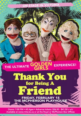 Thank You For Being A Friend: The Ultimate Golden Girls Experience! @ McPherson Playhouse Feb 15 2019 - Jan 16th @ McPherson Playhouse