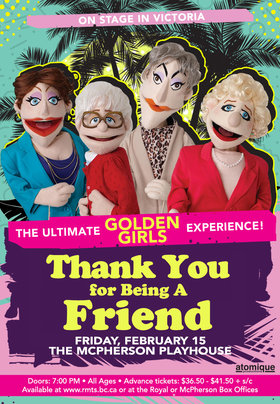 Thank You For Being A Friend: The Ultimate Golden Girls Experience! @ McPherson Playhouse Feb 15 2019 - Feb 15th @ McPherson Playhouse