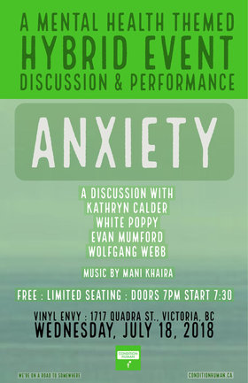 Anxiety: A Mental Health Themed Hybrid Discussion & Performance: Mani Khaira, Wolfgang Webb, Evan Mumford, white poppy, Kathryn Calder @ Vinyl Envy Jul 18 2018 - Feb 22nd @ Vinyl Envy