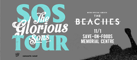 SOS Tour: Glorious Sons, The Beaches @ Save-On-Foods Memorial Centre Nov 1 2018 - Feb 16th @ Save-On-Foods Memorial Centre
