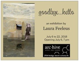 goodbye, hello: Laura Feeleus @ arc.hive gallery Jul 22 2018 - Feb 22nd @ arc.hive gallery