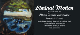 Liminal Motion Art Exhibit: Alicia Marie Lawrence @ Main Floor Gallery Saanich Municipal Hall Aug 2 2018 - Feb 22nd @ Main Floor Gallery Saanich Municipal Hall