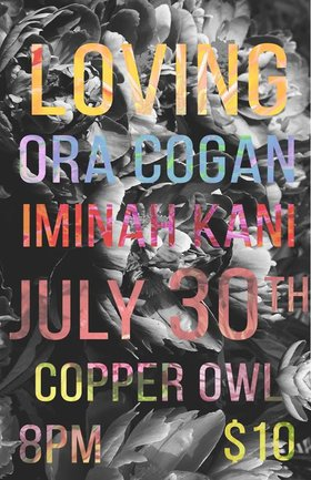 Loving, Ora Cogan, Iminah Kani @ Copper Owl Jul 30 2018 - Mar 22nd @ Copper Owl