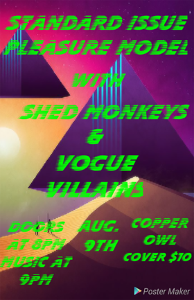 standard issue pleasure model, Shed Monkeys, Vogue Villains @ Copper Owl Aug 9 2018 - Feb 22nd @ Copper Owl
