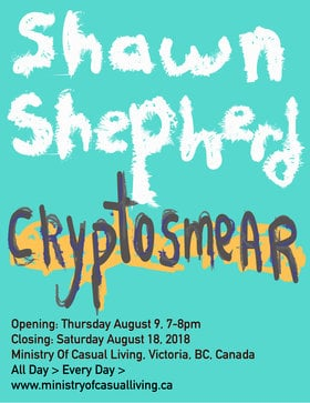 Cryptosmear: Shawn Shepherd  @ Ministry of Casual Living Window Gallery Aug 4 2018 - Feb 22nd @ Ministry of Casual Living Window Gallery
