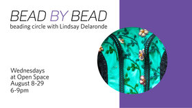 Bead by Bead: Beading Circle: Lindsay Delaronde @ Open Space Aug 8 2018 - Feb 22nd @ Open Space