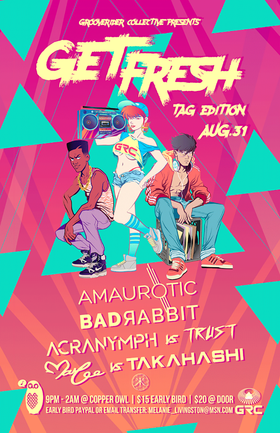 Get Fresh - Tag Edition: Amaurotic , Bad Rabbit, Acranymph B2B TRUST, DJ Marlee B2B Takahashi @ Copper Owl Aug 31 2018 - Feb 22nd @ Copper Owl