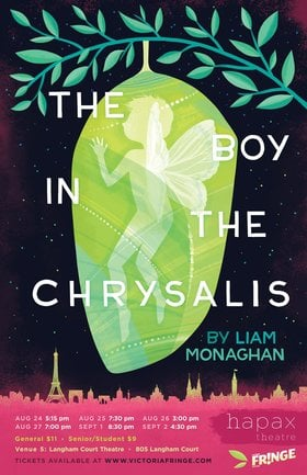 The Boy In The Chrysalis at the Victoria Fringe Festival: hapax theatre @ Langham Court Theatre Aug 24 2018 - Feb 22nd @ Langham Court Theatre