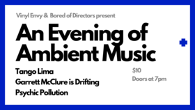 An Evening of Ambient Music: Garrett McClure is Drifting, Tango Lima, Psychic Pollution @ Vinyl Envy Sep 7 2018 - Mar 18th @ Vinyl Envy