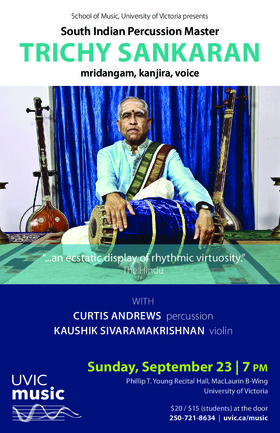 South Indian Percussion Master: Trichy Sankaran  (mridangam, kanjira, voice), Curtis Andrews (percussion), Kaushik Sivaramakrishnan  (violin) @ Phillip T. Young Recital Hall (Uvic) Sep 23 2018 - May 19th @ Phillip T. Young Recital Hall (Uvic)