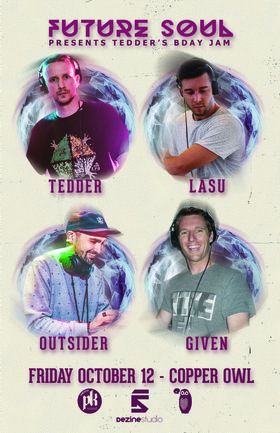 Future Soul presents: Tedder, Lasu, Outsider, Given @ Copper Owl Oct 12 2018 - May 19th @ Copper Owl