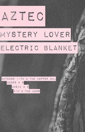 AZTEC, Mystery Lover, Electric Blanket @ Copper Owl Oct 11 2018 - Aug 24th @ Copper Owl
