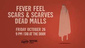 Fever Feel feat. Scars &Scarve, and Dead Malls: Fever Feel , Scars and Scarves, Dead Malls @ Logan's Pub Oct 26 2018 - Dec 14th @ Logan's Pub