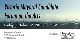 ProArt - Victoria Mayoral Candidate Forum on the Arts @ The Baumann Centre (Pacific Opera Victoria) Oct 12 2018 - May 19th @ The Baumann Centre (Pacific Opera Victoria)